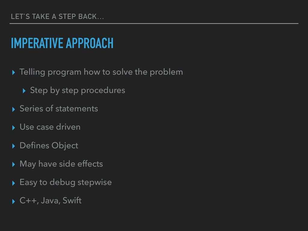 LET'S TAKE A STEP BACK… IMPERATIVE APPROACH ▸ T...
