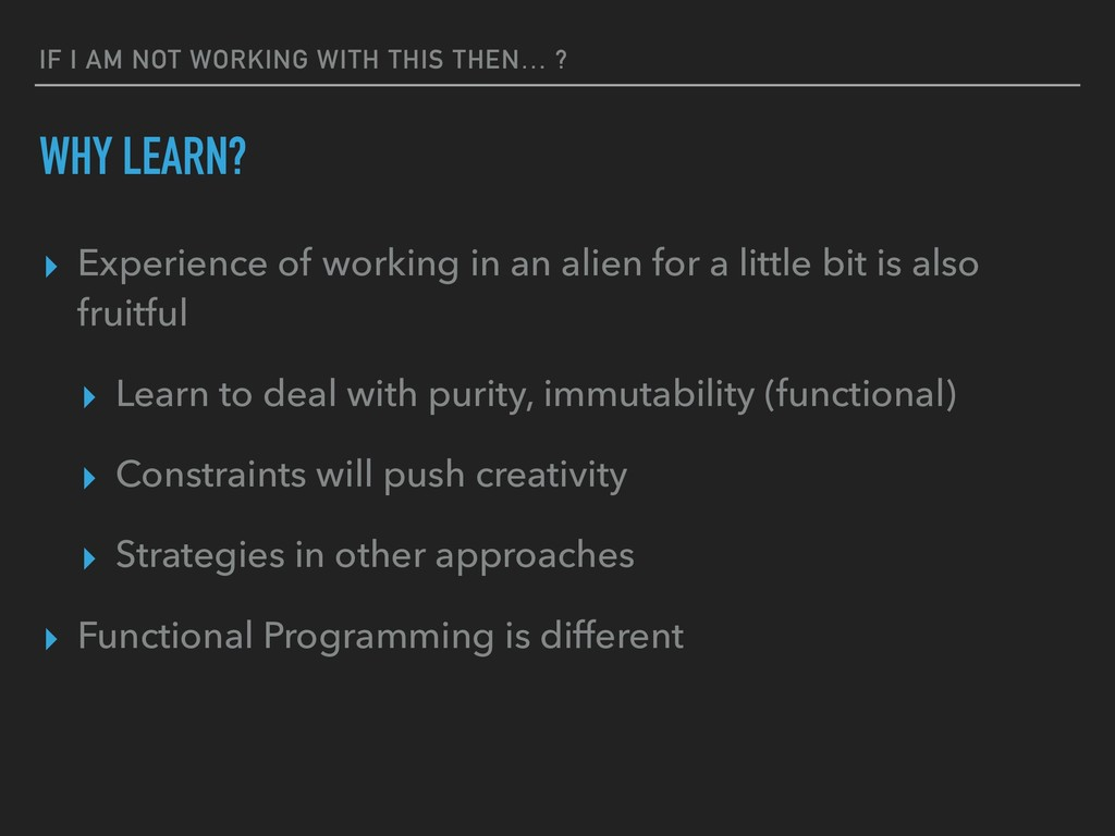 IF I AM NOT WORKING WITH THIS THEN… ? ▸ Experie...