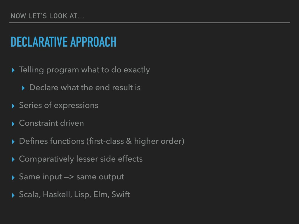 NOW LET'S LOOK AT… DECLARATIVE APPROACH ▸ Telli...