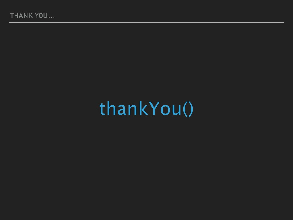 THANK YOU… thankYou()