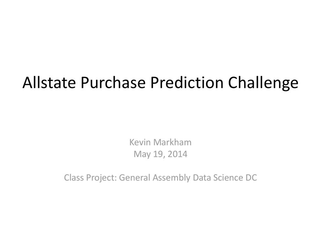 Allstate Purchase Prediction Challenge Kevin Ma...
