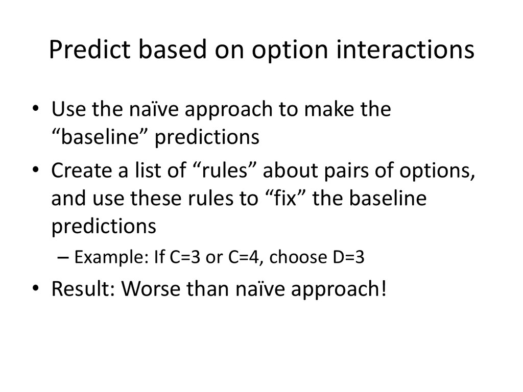 Predict based on option interactions • Use the ...