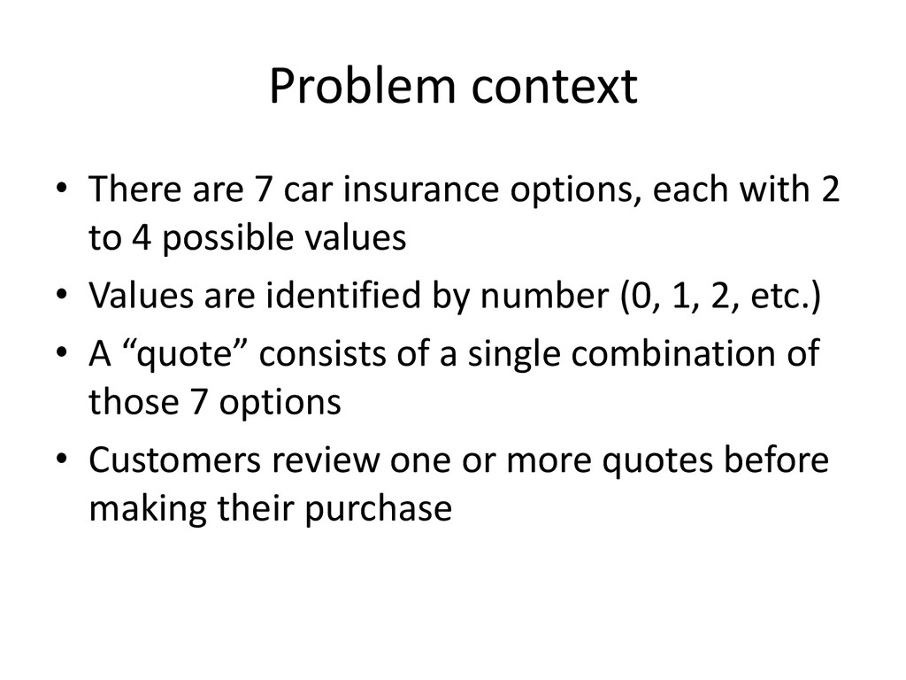 Problem context • There are 7 car insurance opt...