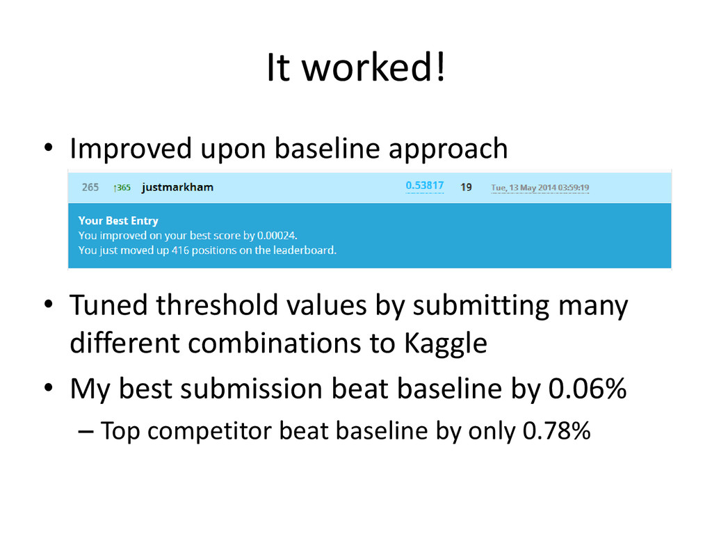 It worked! • Improved upon baseline approach • ...