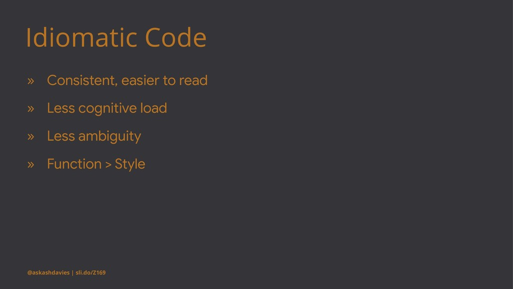 Idiomatic Code » Consistent, easier to read » L...