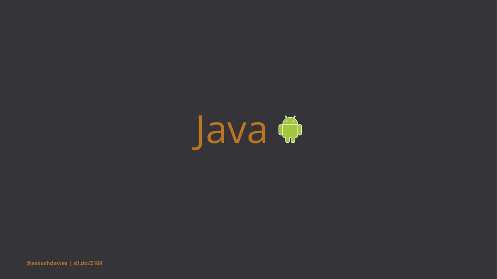 Java @askashdavies | sli.do/Z169