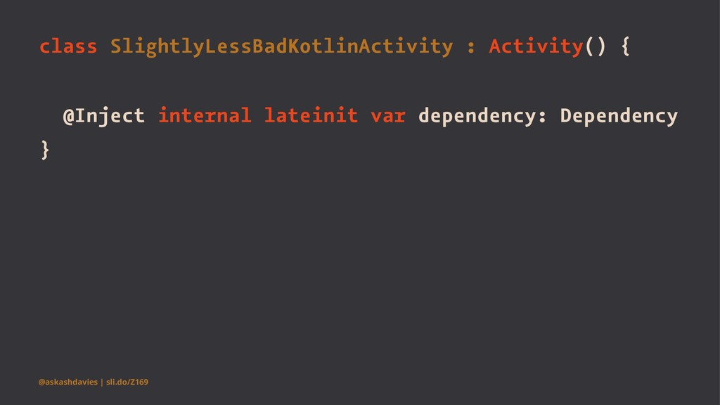 class SlightlyLessBadKotlinActivity : Activity(...