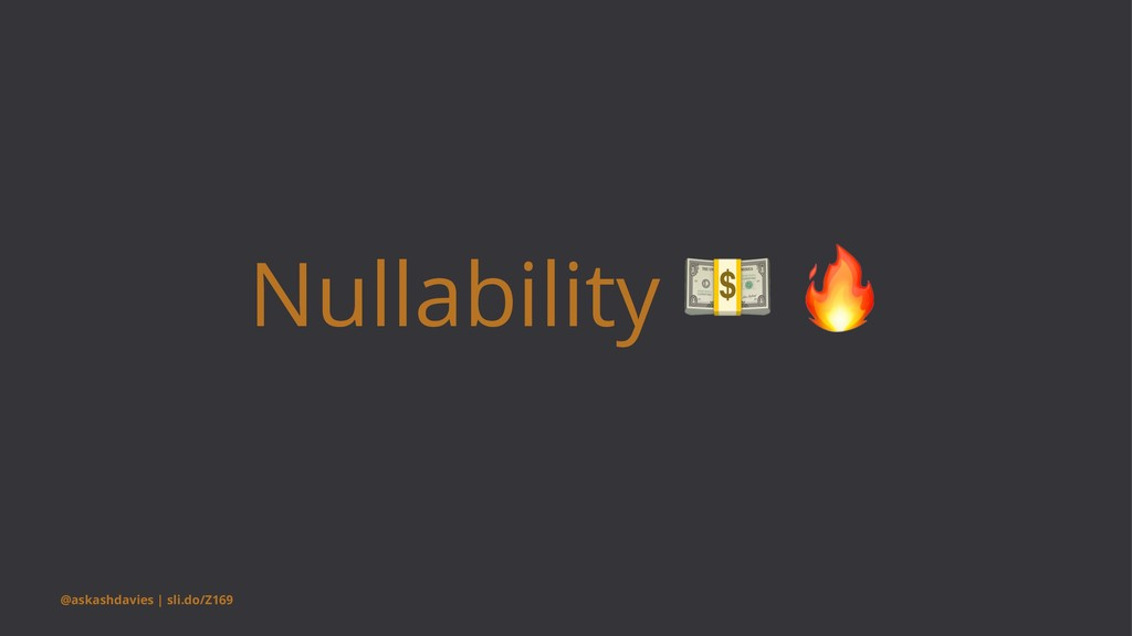 Nullability @askashdavies | sli.do/Z169