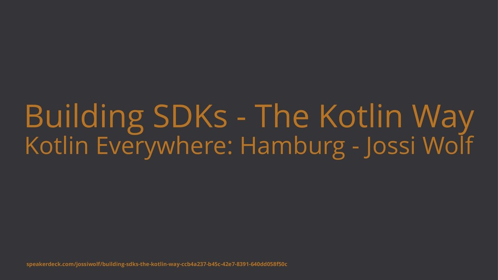 Building SDKs - The Kotlin Way Kotlin Everywher...