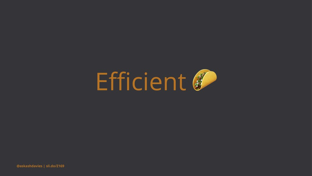 Efficient @askashdavies | sli.do/Z169