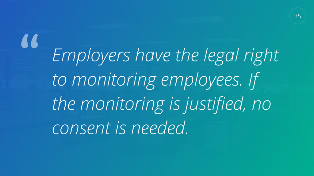 Employers have the legal right to monitoring em...