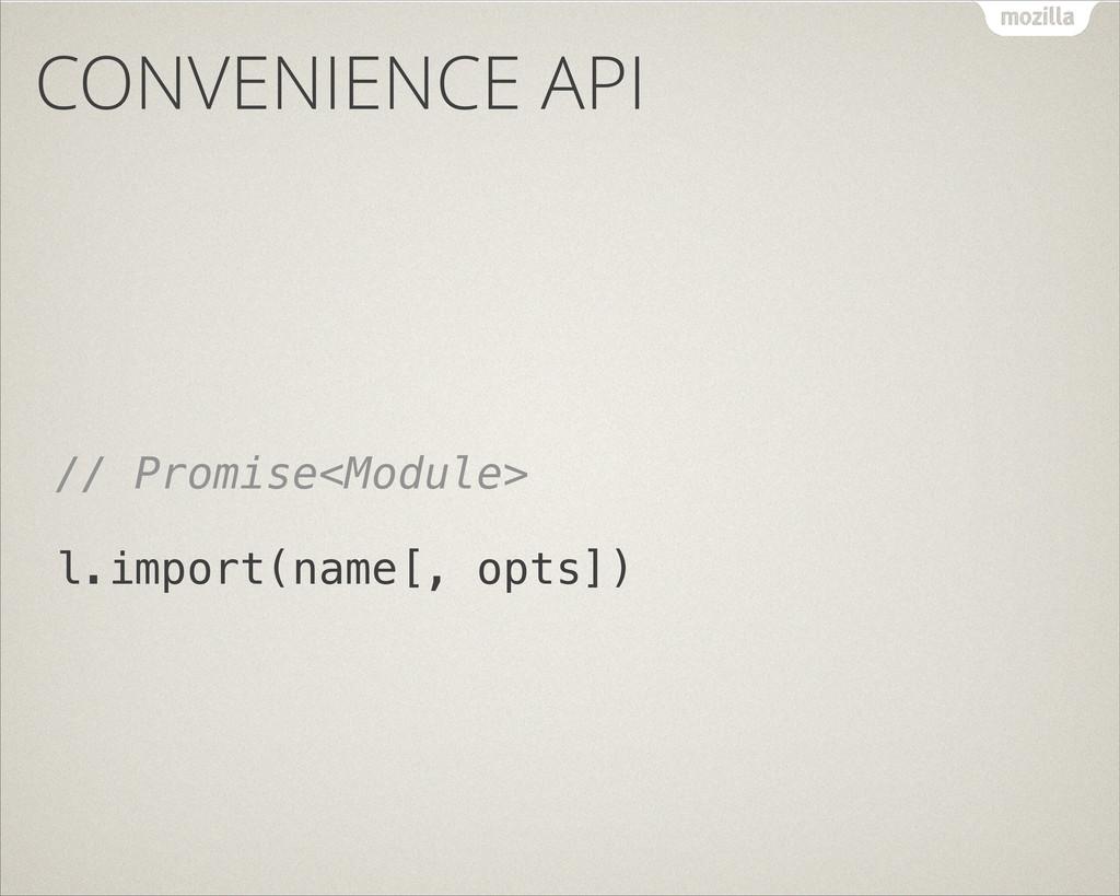 CONVENIENCE API // Promise<Module> l.import(nam...