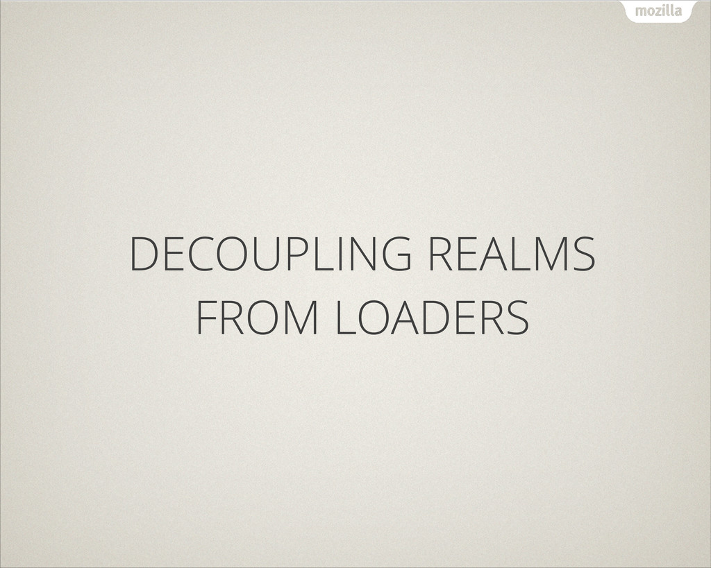DECOUPLING REALMS FROM LOADERS