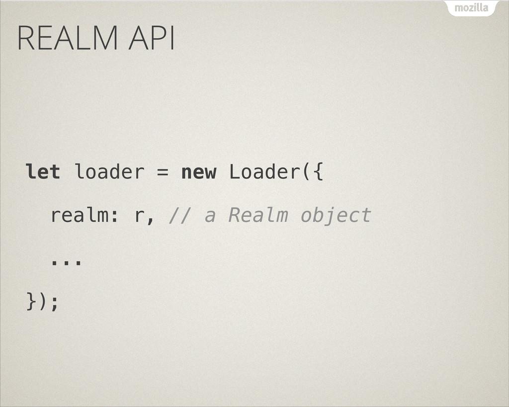 REALM API let loader = new Loader({ realm: r, /...
