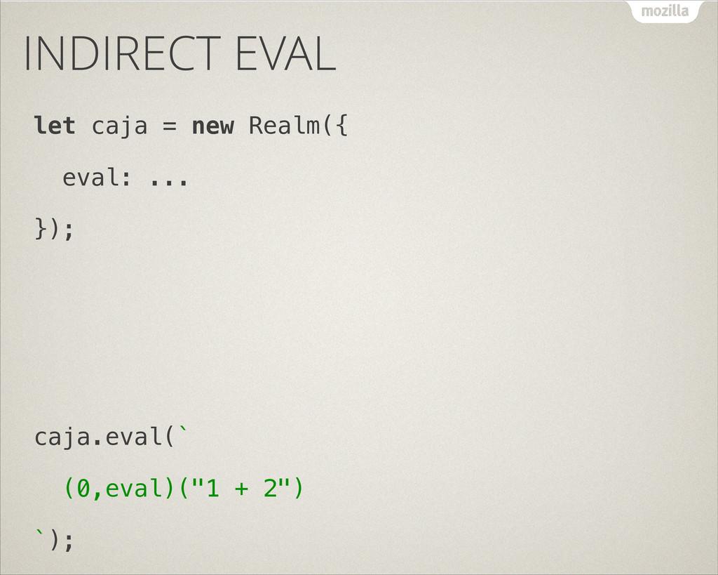INDIRECT EVAL let caja = new Realm({ eval: ... ...