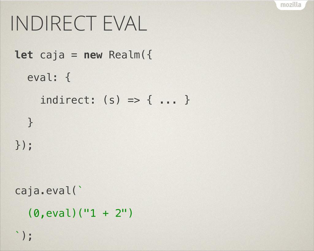 INDIRECT EVAL let caja = new Realm({ eval: { in...