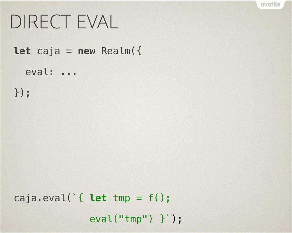 DIRECT EVAL let caja = new Realm({ eval: ... })...