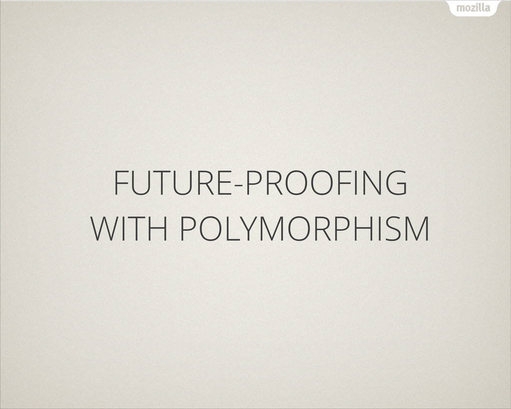 FUTURE-PROOFING WITH POLYMORPHISM