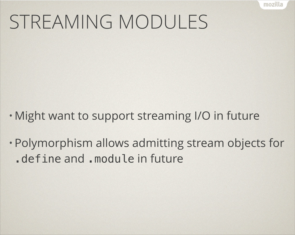 STREAMING MODULES • Might want to support strea...