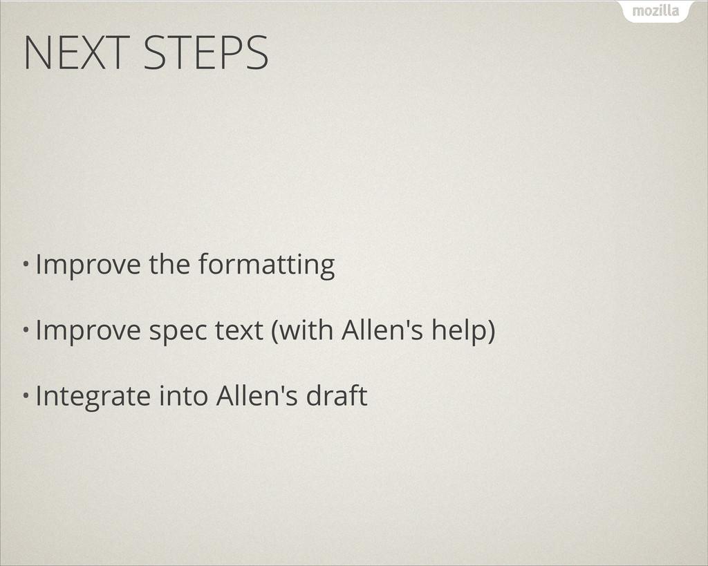 NEXT STEPS • Improve the formatting • Improve s...