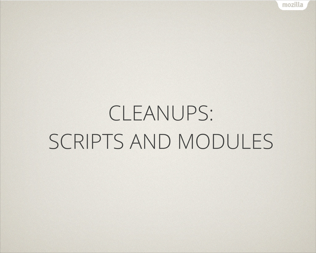 CLEANUPS: SCRIPTS AND MODULES