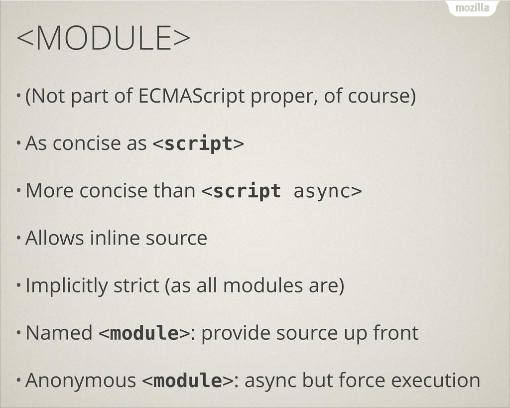 <MODULE> • (Not part of ECMAScript proper, of c...