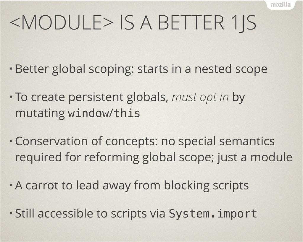<MODULE> IS A BETTER 1JS • Better global scopin...