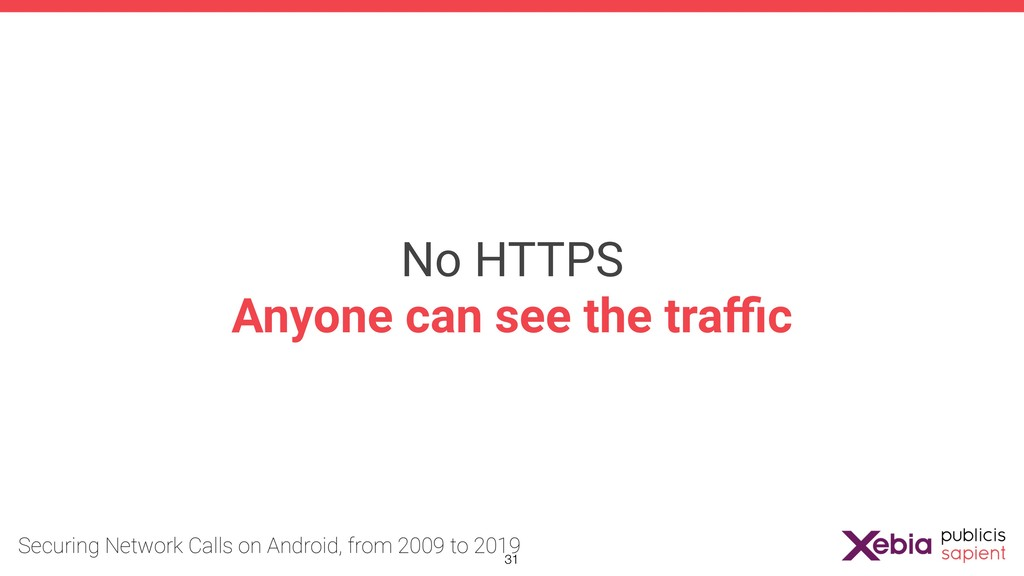 No HTTPS Anyone can see the traffic !31