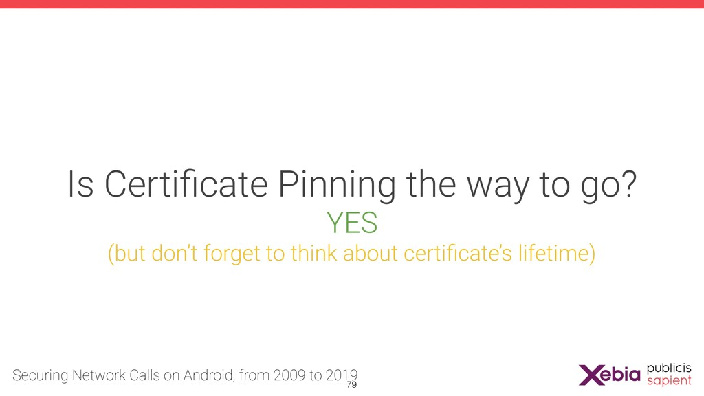 Is Certificate Pinning the way to go? YES (but d...