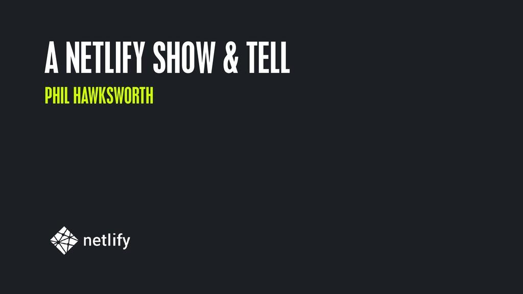 A NETLIFY SHOW & TELL PHIL HAWKSWORTH