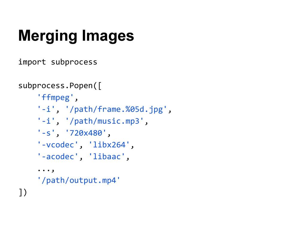 Merging Images import subprocess subprocess.Pop...