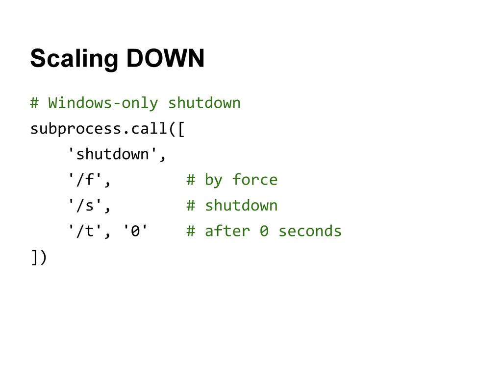 Scaling DOWN # Windows-only shutdown subprocess...