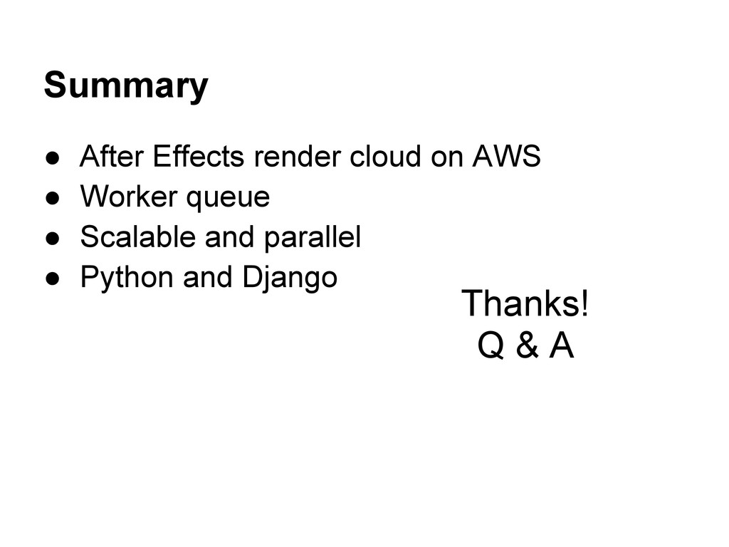 Summary ● After Effects render cloud on AWS ● W...