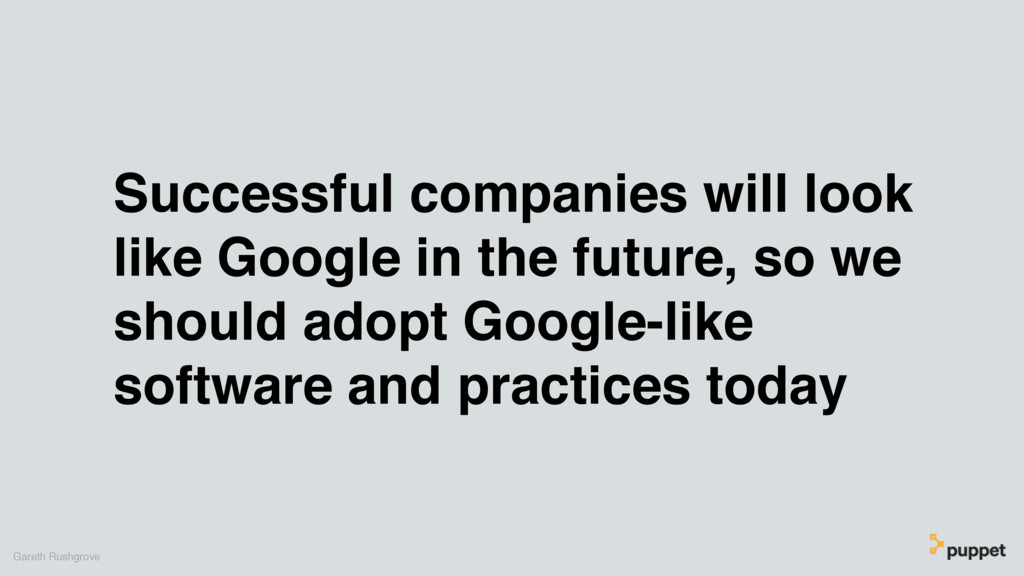 Successful companies will look like Google in t...