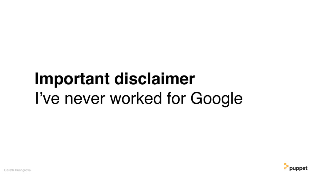 Important disclaimer I've never worked for Goog...