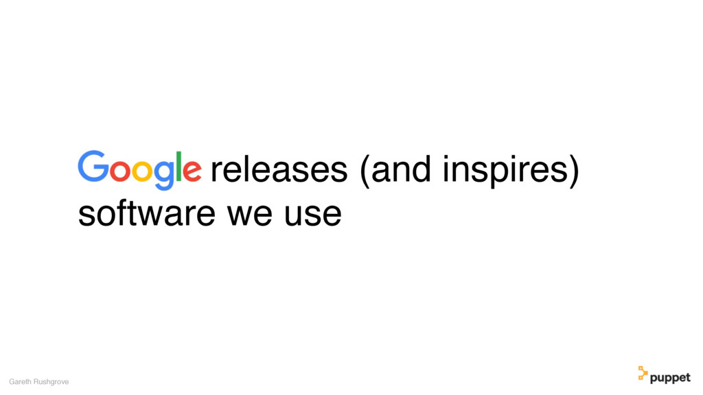releases (and inspires) software we use Gareth ...
