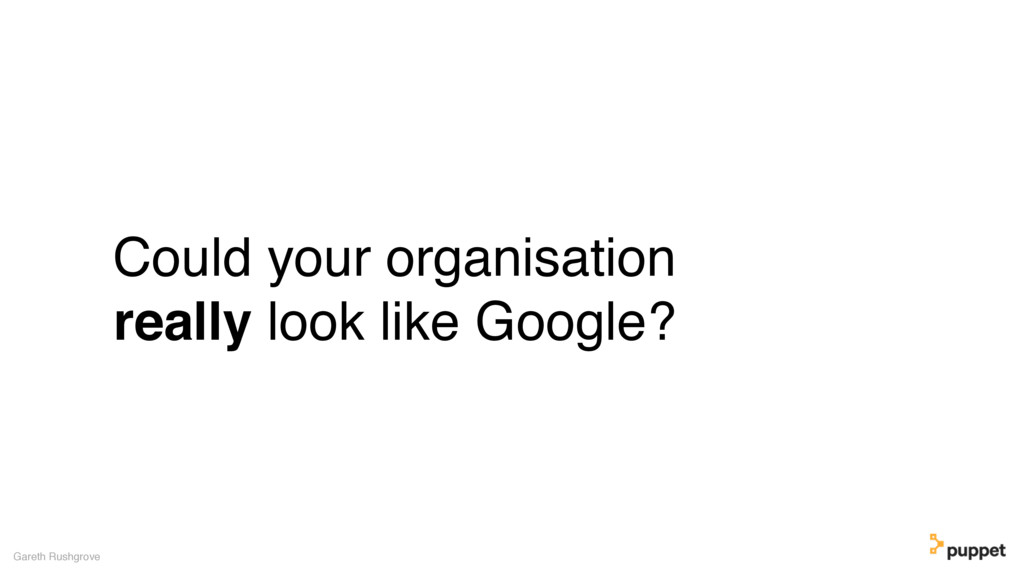 Could your organisation really look like Google...