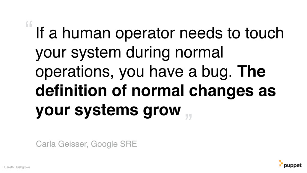If a human operator needs to touch your system ...