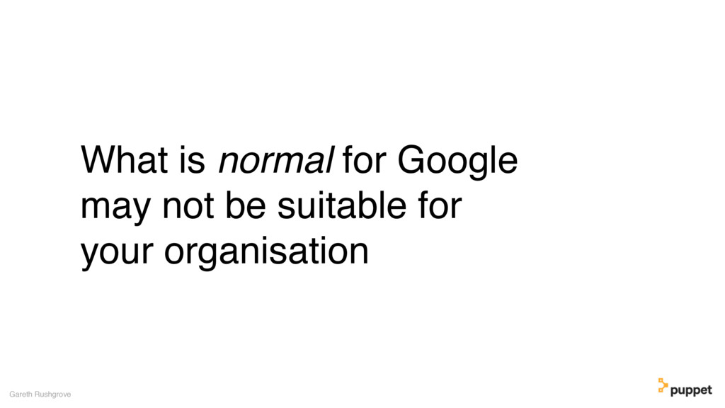 What is normal for Google may not be suitable f...