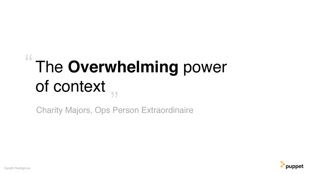 The Overwhelming power of context Gareth Rushgr...