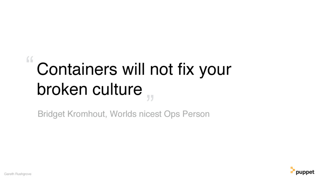Containers will not fix your broken culture Gare...