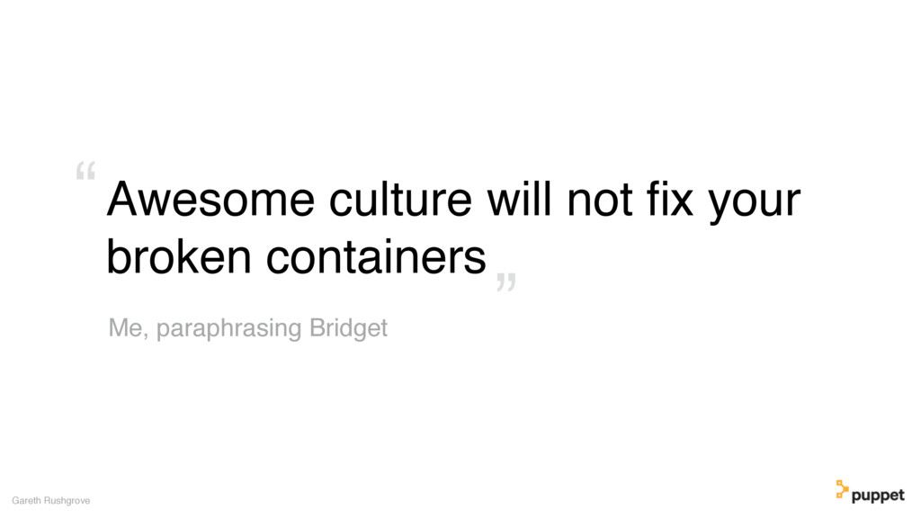 Awesome culture will not fix your broken contain...