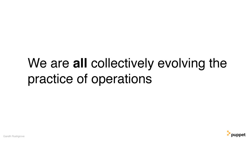 We are all collectively evolving the practice o...