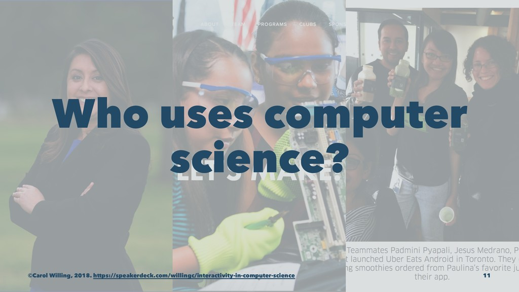 Who uses computer science? ©Carol Willing, 2018...