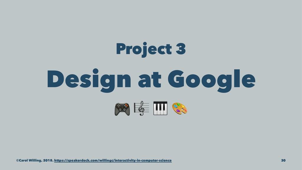 "Project 3 Design at Google ! "" ©Carol Willing, ..."