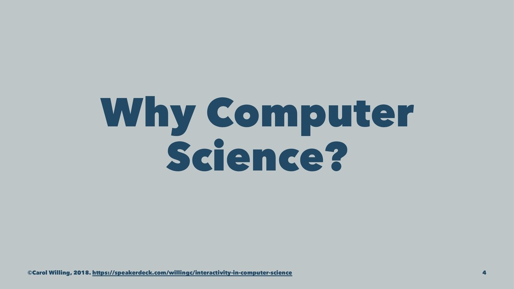 Why Computer Science? ©Carol Willing, 2018. htt...