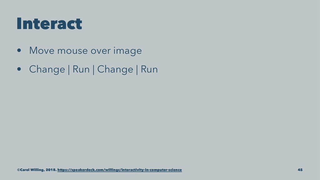 Interact • Move mouse over image • Change   Run...