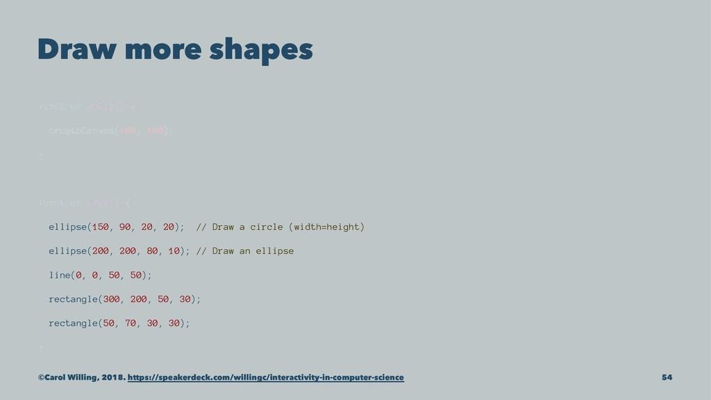 Draw more shapes function setup() { createCanva...