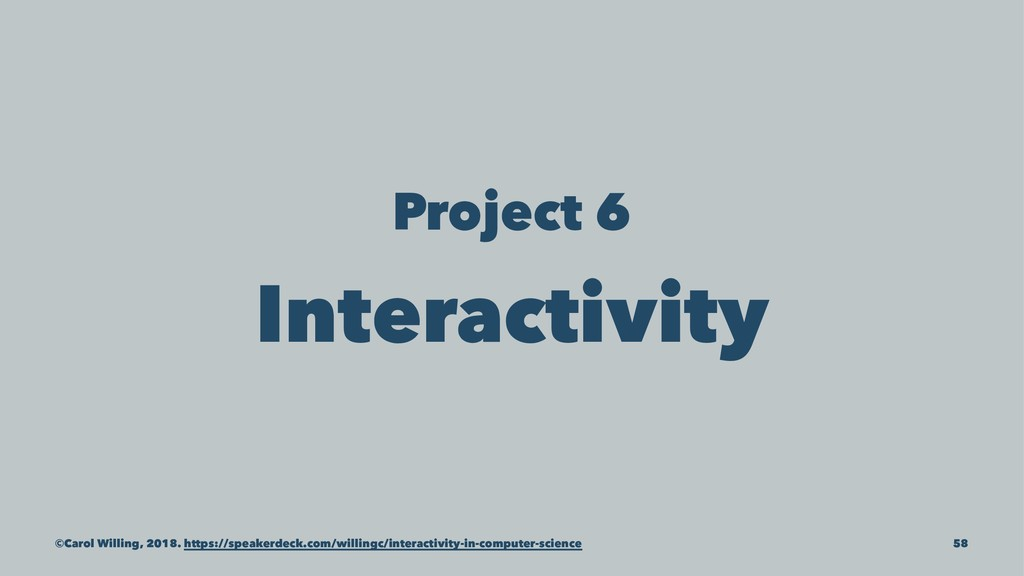 Project 6 Interactivity ©Carol Willing, 2018. h...
