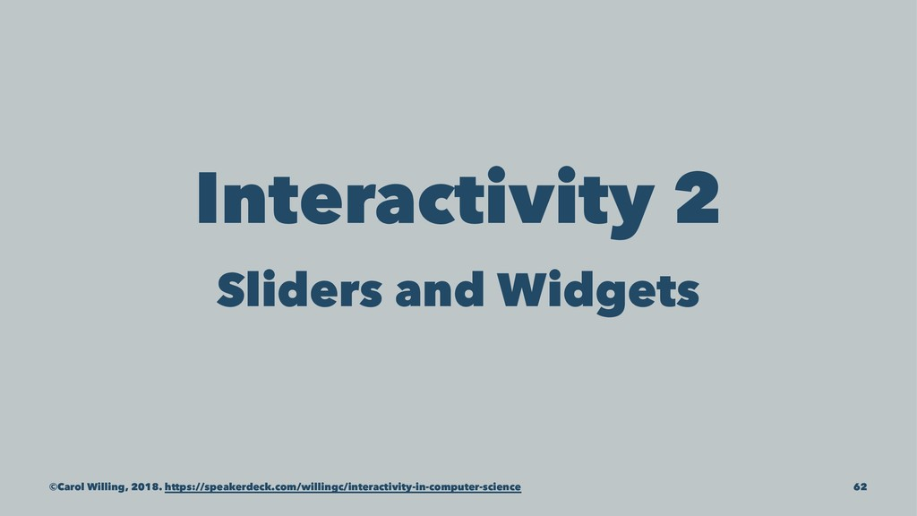 Interactivity 2 Sliders and Widgets ©Carol Will...